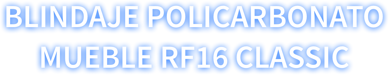 Blindaje policarbonato RF16 Classic