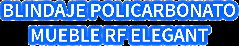 Blindaje Policarbonato RF Elegant
