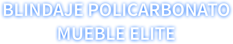 Blindaje policarbonato Mueble elite